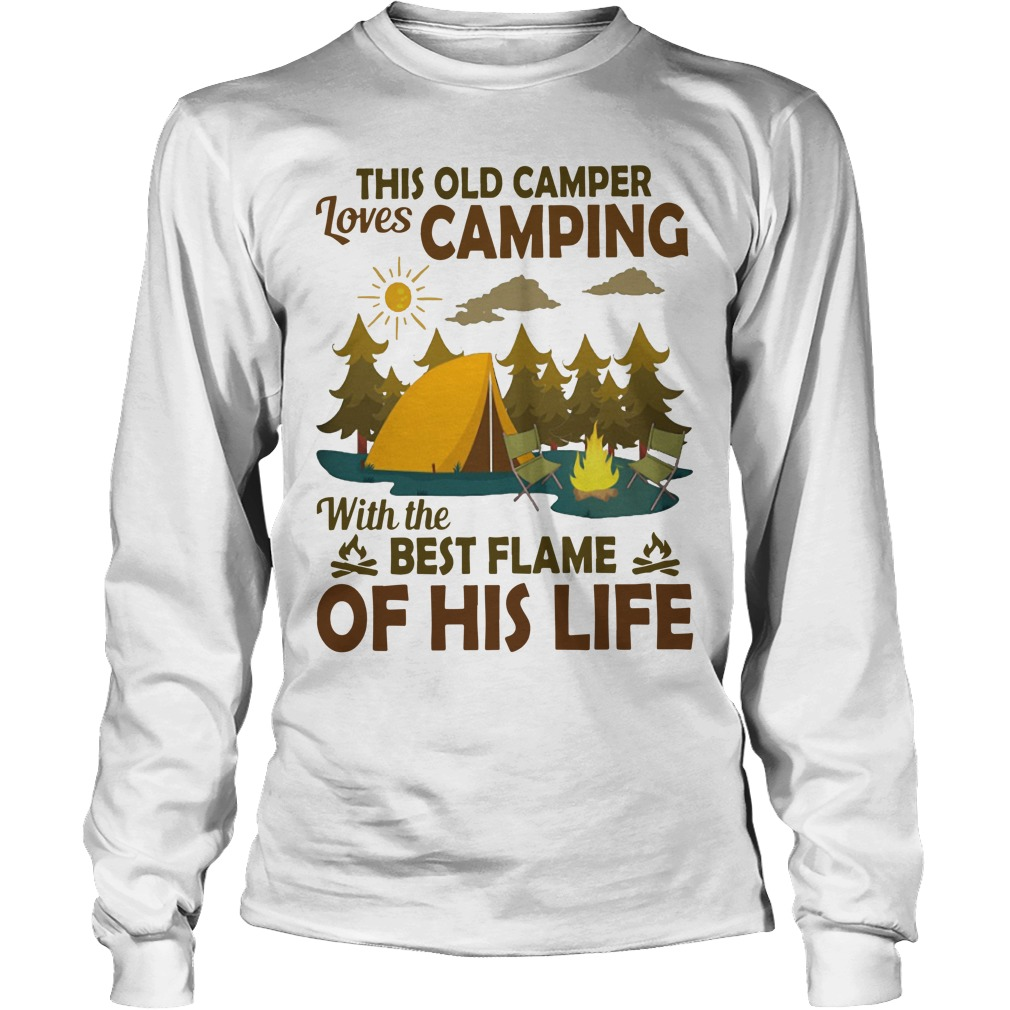 This Old Camper Loves Camping With The Best Flame Of His Life Longsleeve Tee