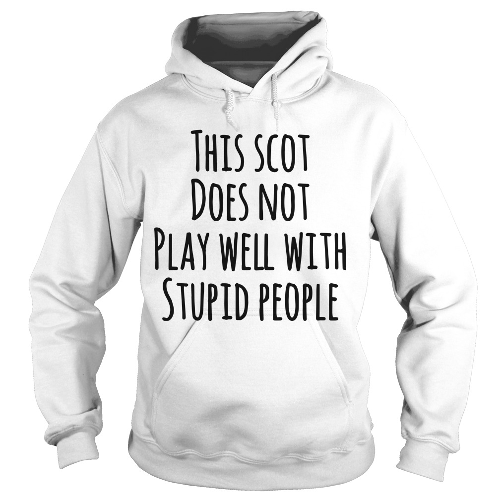 This Scot Does Not Play Well With Stupid People Hoodie