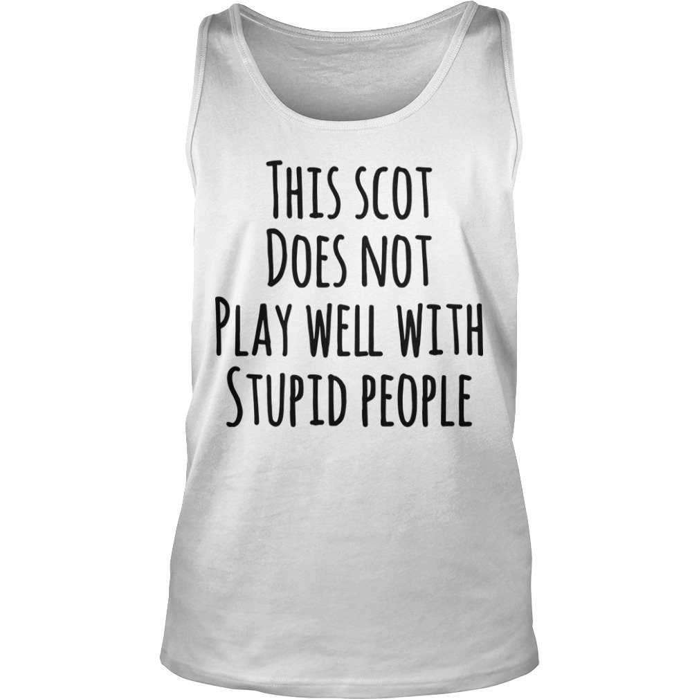 This Scot Does Not Play Well With Stupid People Tank Top
