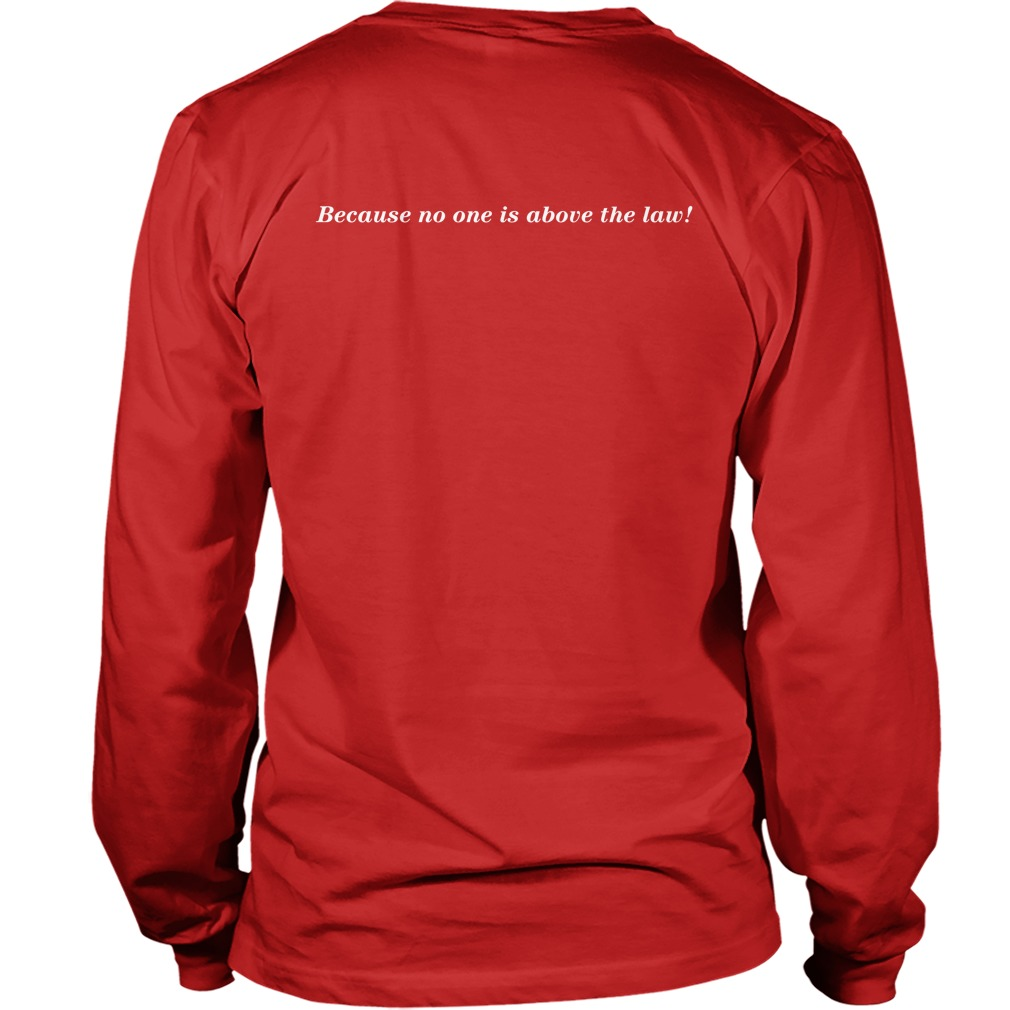 Tom Filton Because No One Is Above The Law Longsleeve Tee