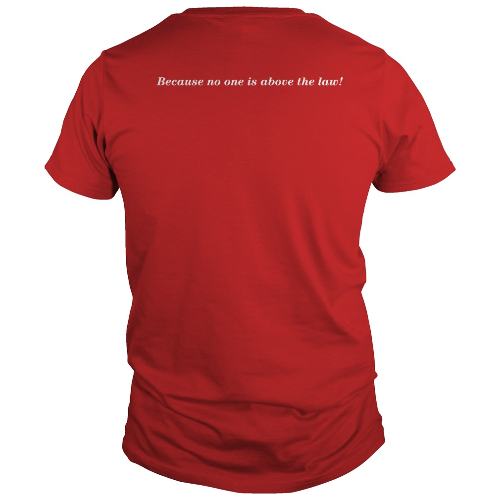 Tom Filton Because No One Is Above The Law Shirt