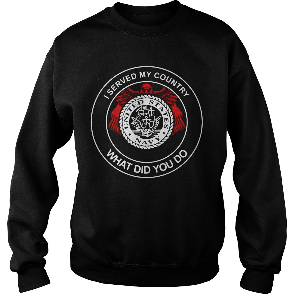 United States Navy I Served My Country What Did You Do Sweater