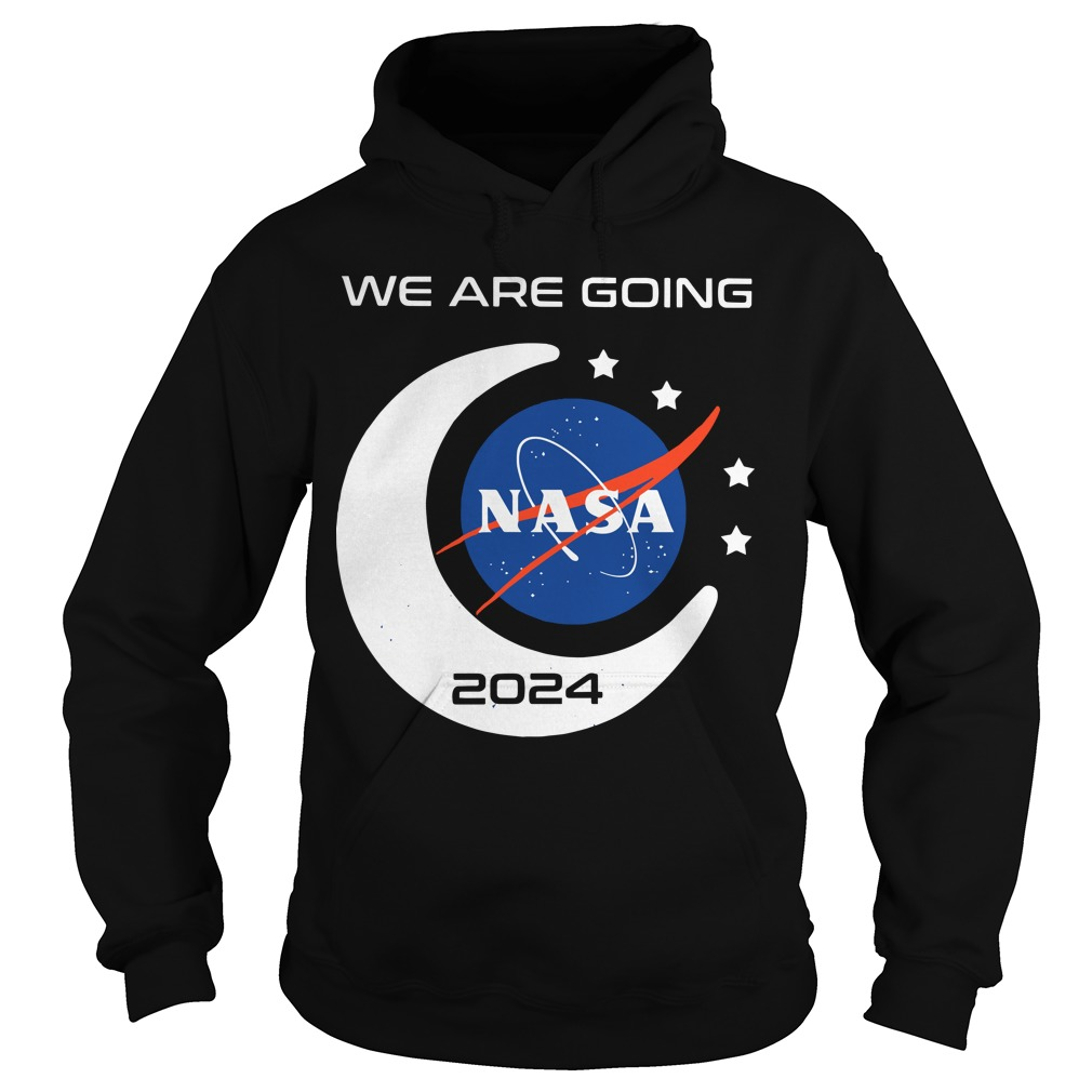 We Are Going Nasa 2024 Hoodie
