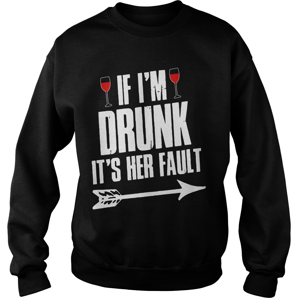 Wine If I'm Drunk It's Her Fault Sweater