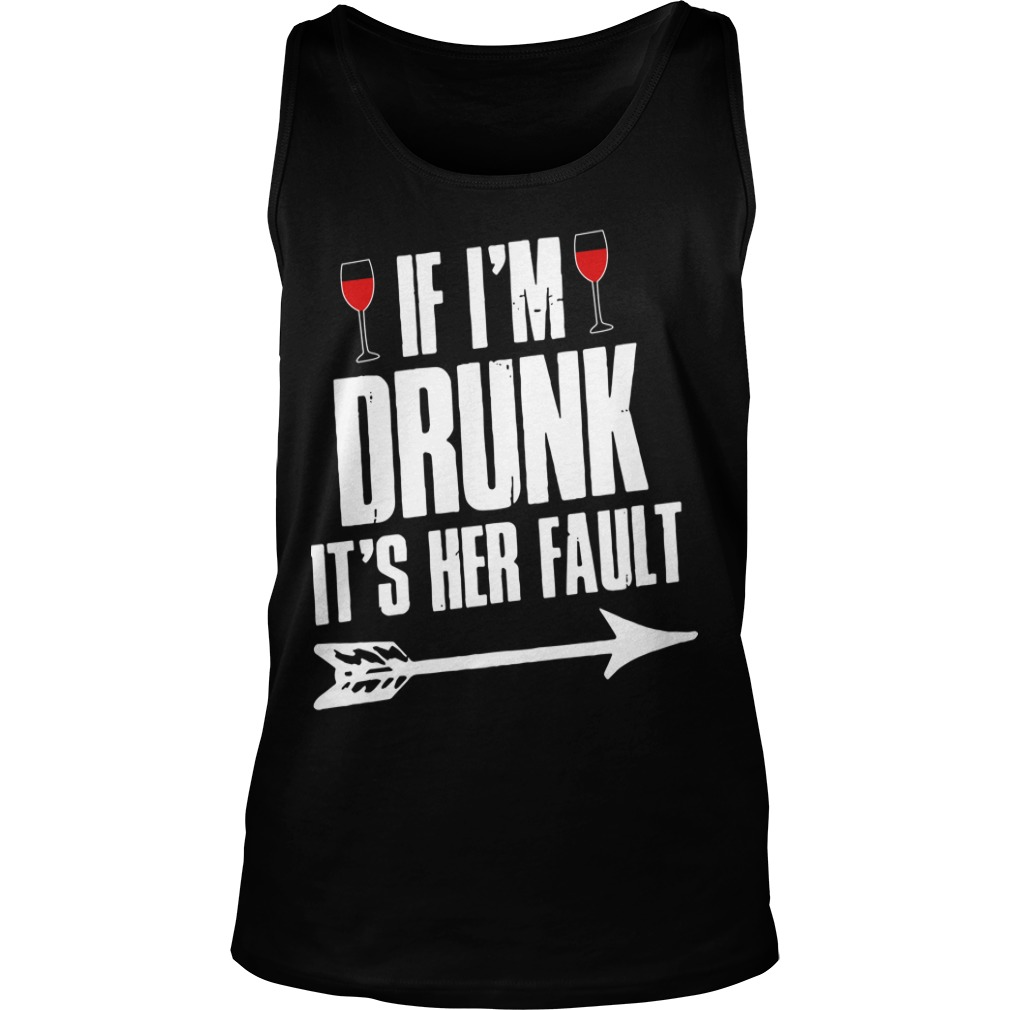 Wine If I'm Drunk It's Her Fault Tank Top
