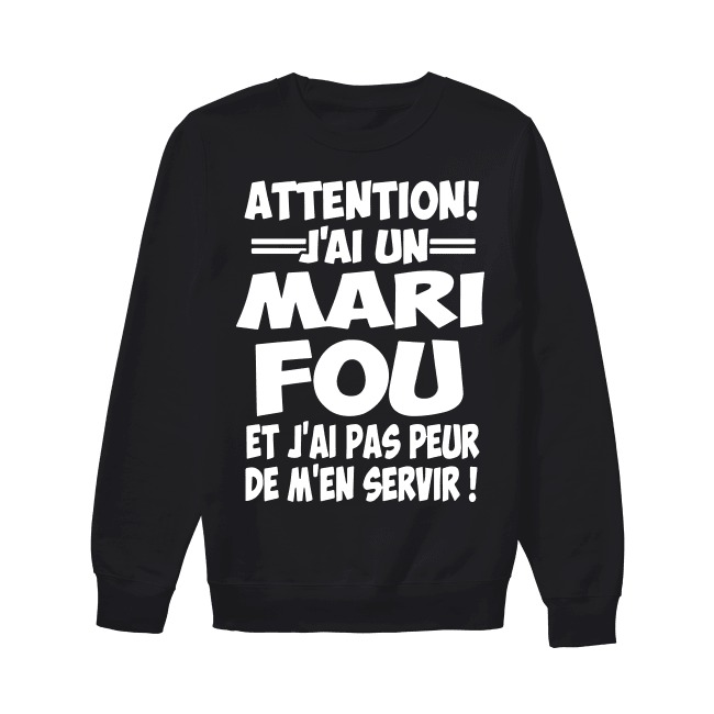 Attention J'ai Un Mari Fou Et J'ai Pas Peur De M'en Servir Sweater