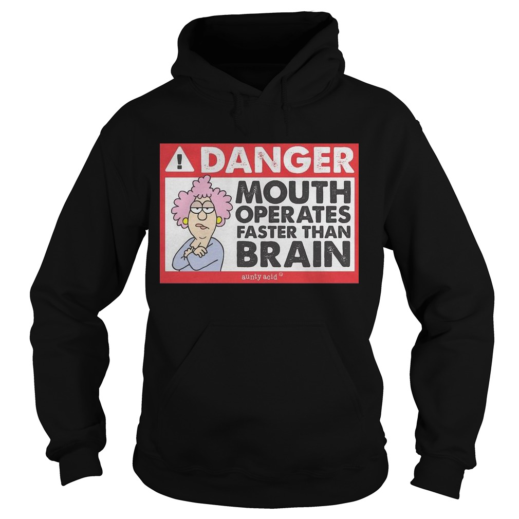 Aunty Acid Danger Mouth Operates Faster Than Brain Hoodie