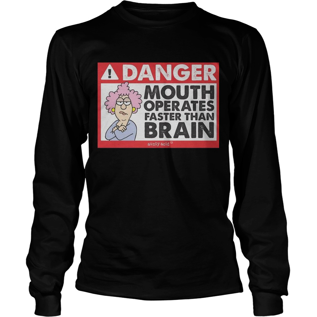 Aunty Acid Danger Mouth Operates Faster Than Brain Longsleeve Tee