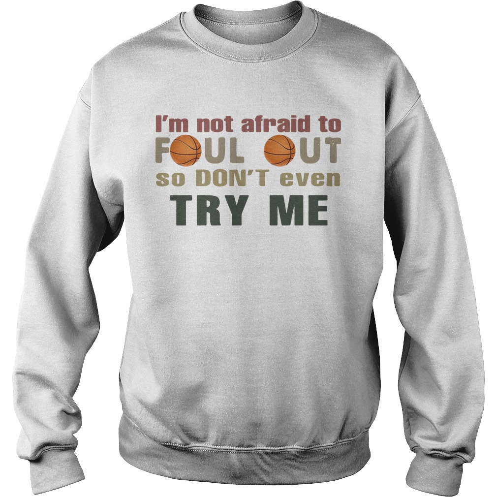Basketball I'm Not Afraid To Foul Out So Don't Even Try Me Sweater
