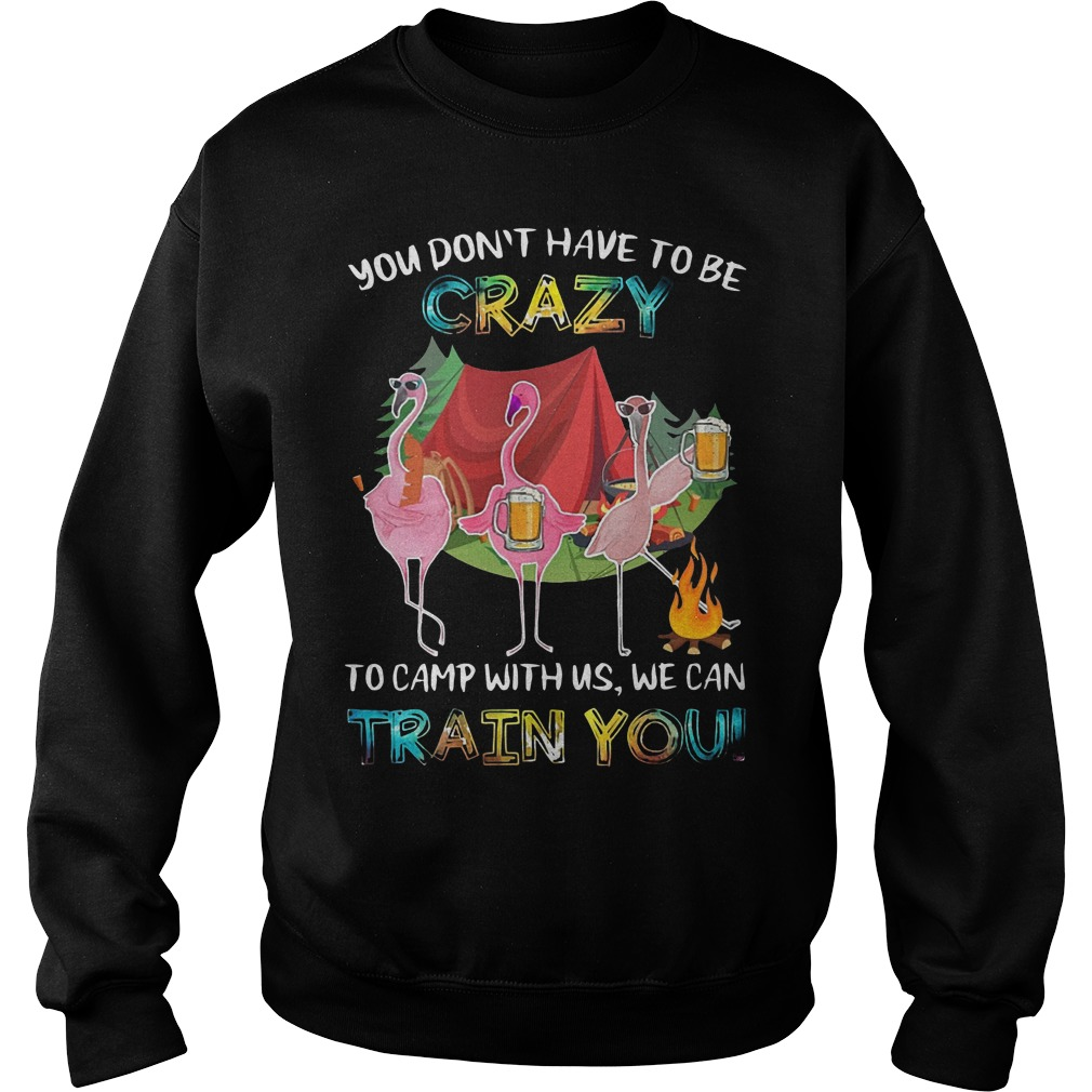 Flamingo Beer You Don't Have To Be Crazy To Camp With Us We Can Train You Sweater