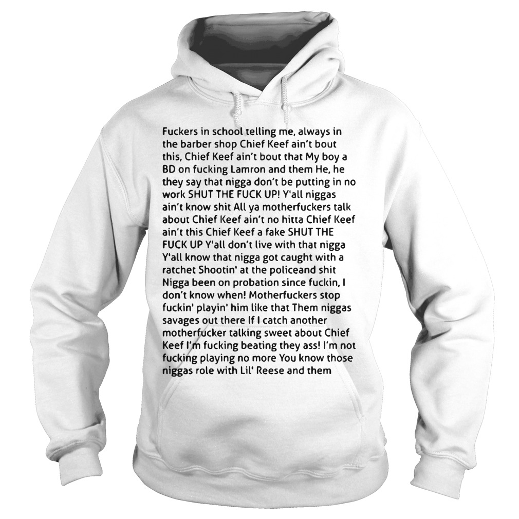Fuckers In School Telling Me Always In The Barber Shop Chief Keef Ain't Bout This Hoodie