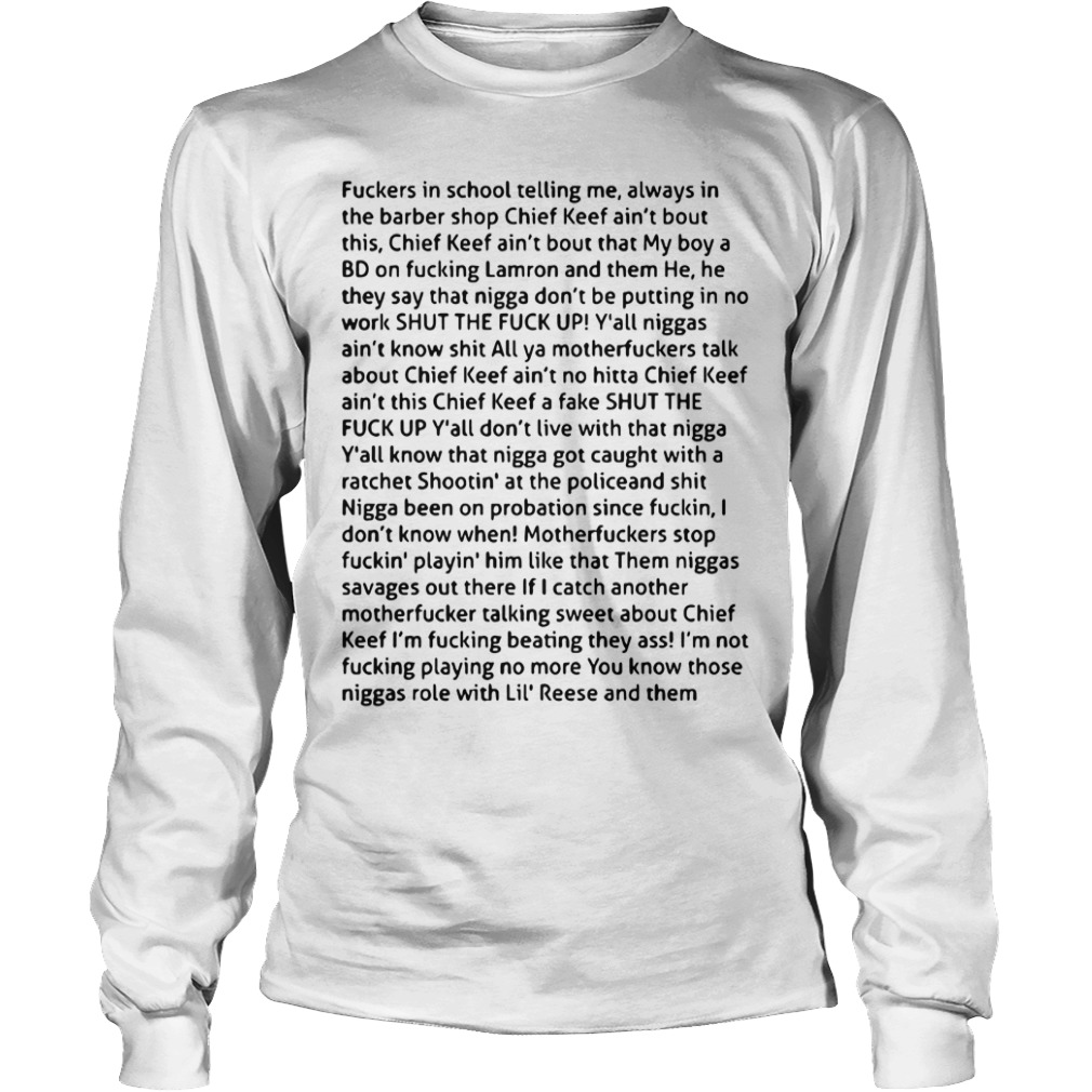 Fuckers In School Telling Me Always In The Barber Shop Chief Keef Ain't Bout This Longsleeve Tee