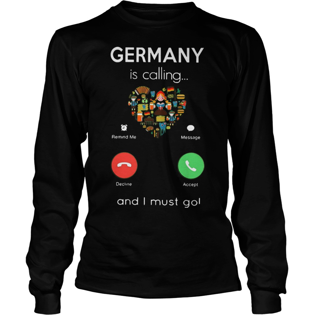 Germany Is Calling And I Must Go Longsleeve Tee
