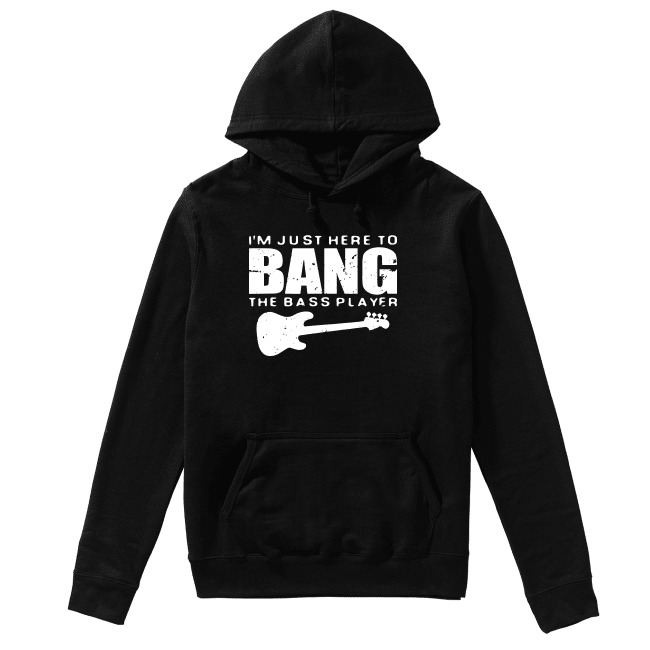 Guitar I'm Just Here To Bang The Bass Player Hoodie