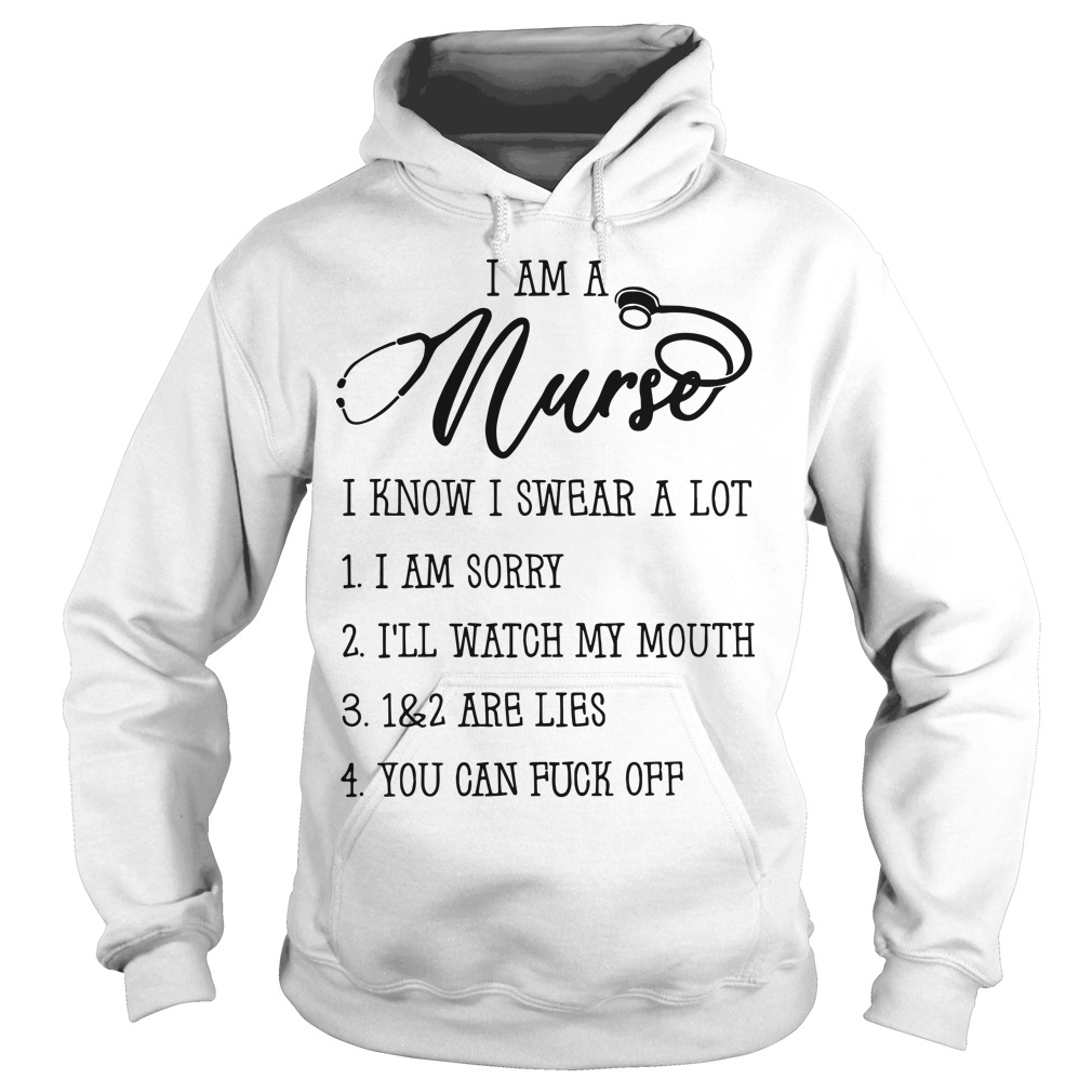I Am A Nurse I Know I Swear A Lot I Am Sorry I'll Watch My Mouth Hoodie