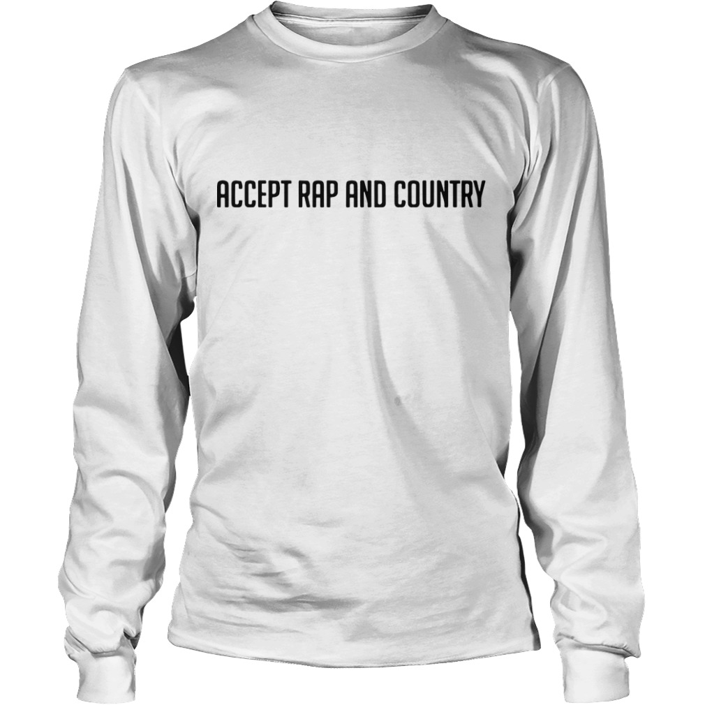 I Like All Music Accept Rap And Country Longsleeve Tee