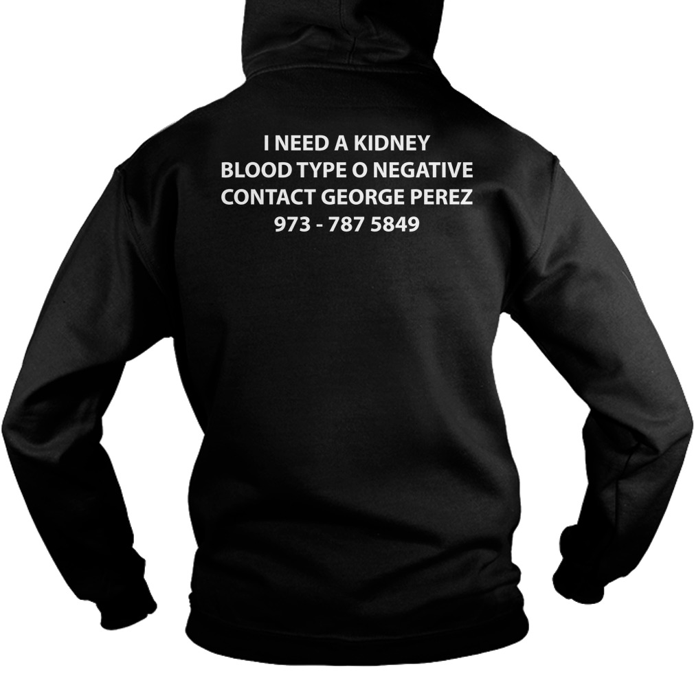 I Need A Kidney Blood Type O Negative Contact George Perez Hoodie