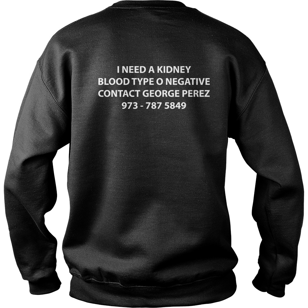 I Need A Kidney Blood Type O Negative Contact George Perez Sweater