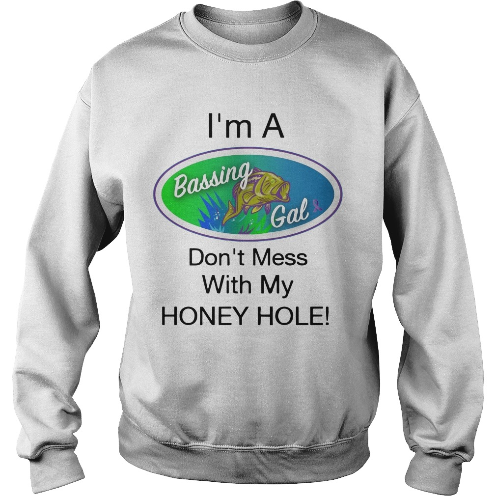 I'm A Bassing Gals Don't Mess With My Honey Hole Sweater