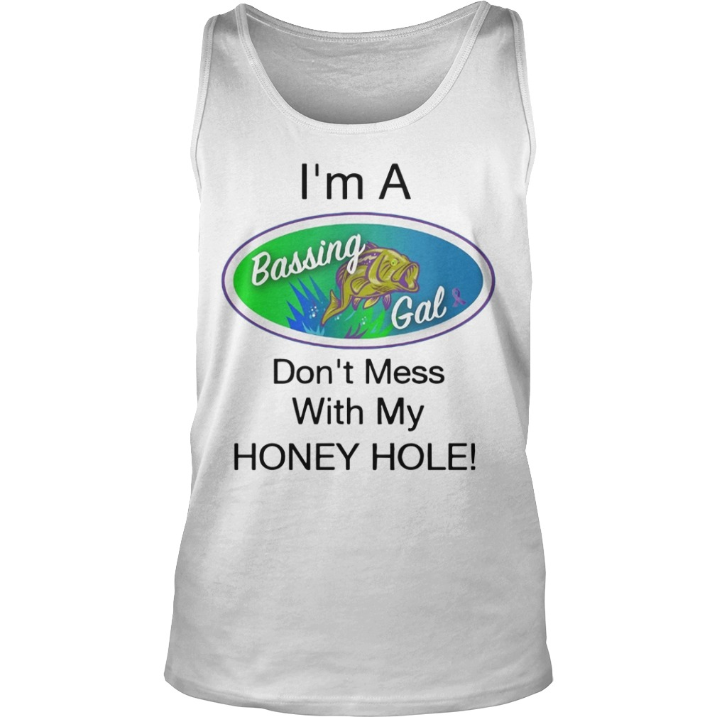 I'm A Bassing Gals Don't Mess With My Honey Hole Tank Top
