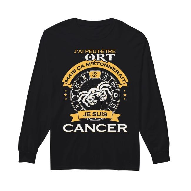 J'ai Peut Être Tort Mais Ca M'étonnerait Je Suis Cancer Longsleeve Tee