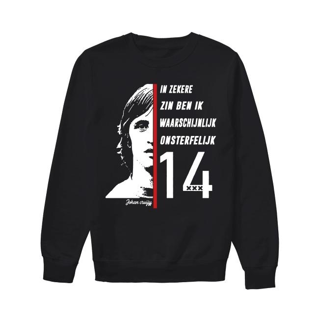 Johan Cruyff In Zekere Zin Ben Ik Waarschijnlijk Onsterfelijk 14 Sweater