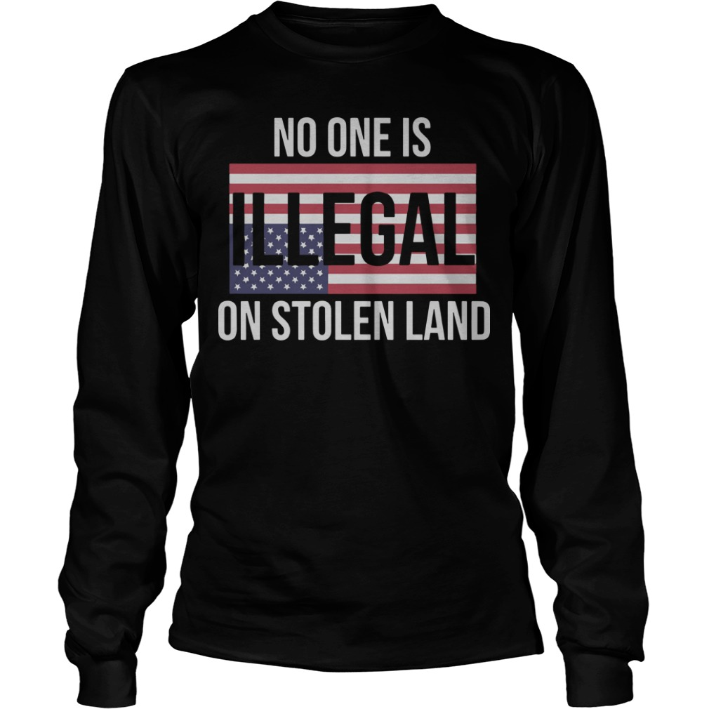 July 4th No One Is Illegal On Stolen Land Longsleeve Tee
