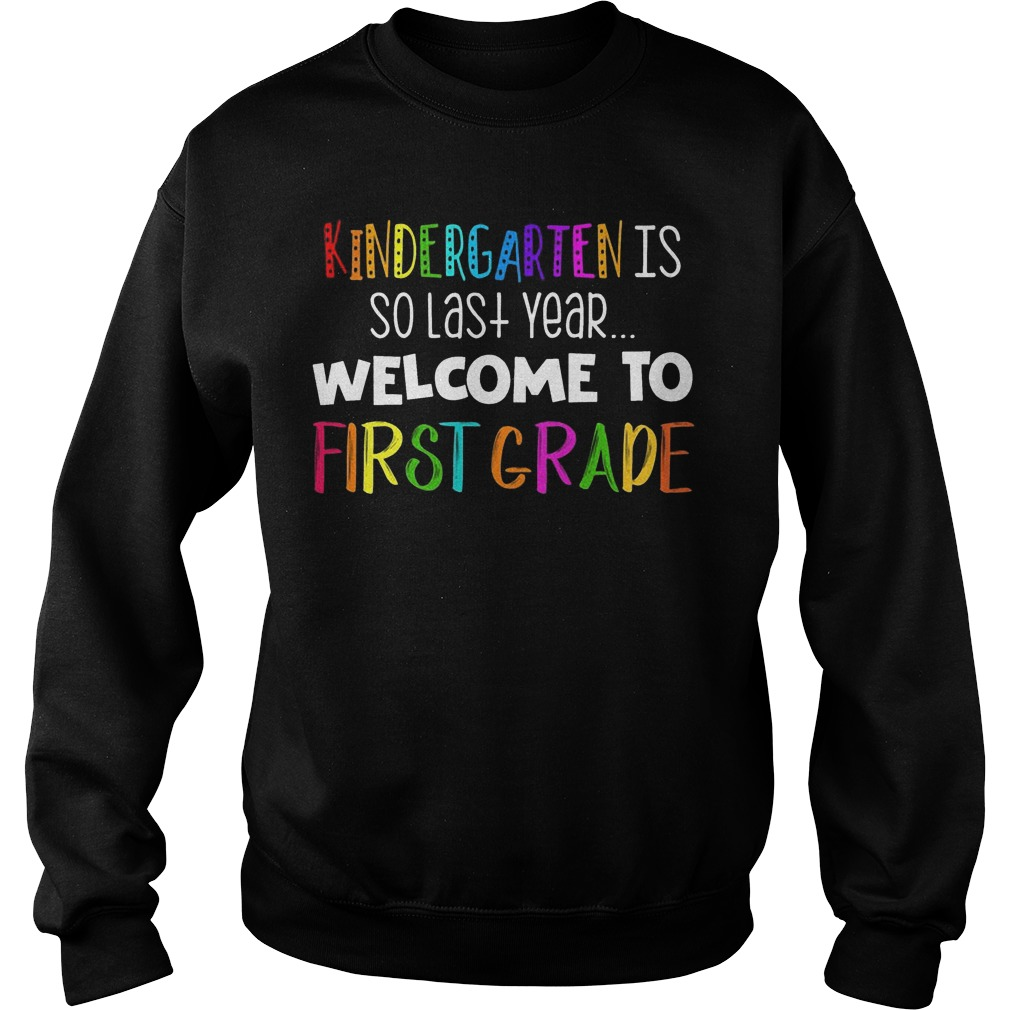 Kindergarten Is So Last Year Welcome To First Grade Sweater