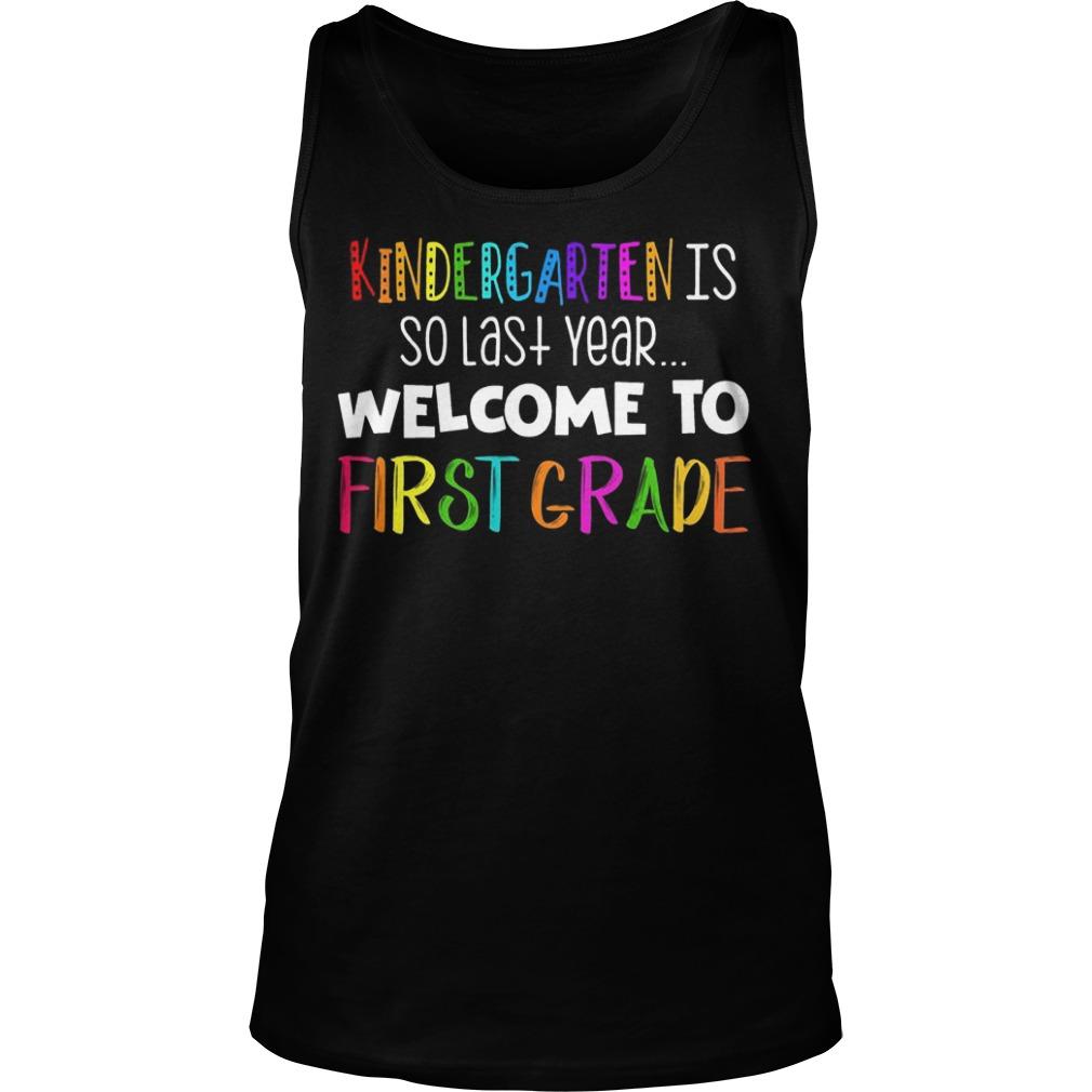 Kindergarten Is So Last Year Welcome To First Grade Tank Top