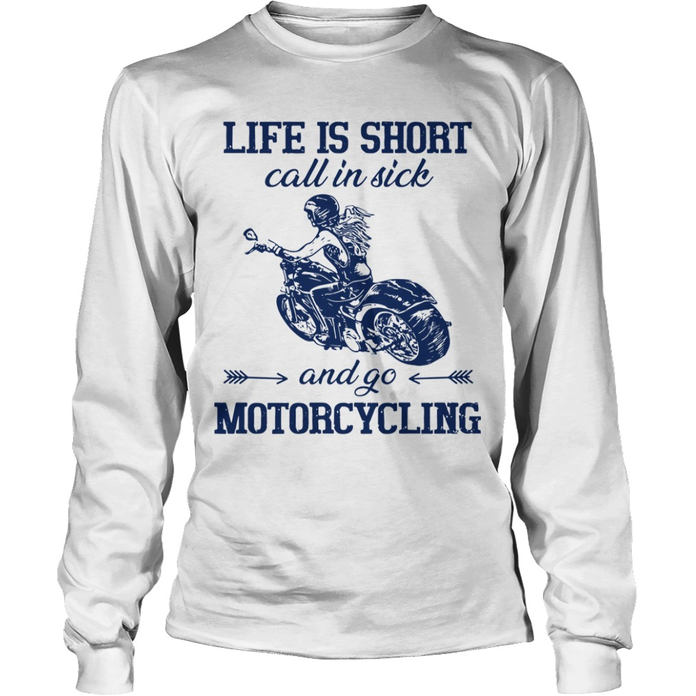 Life Is Short Call In Dick And Go Motorcycling Longsleeve Tee