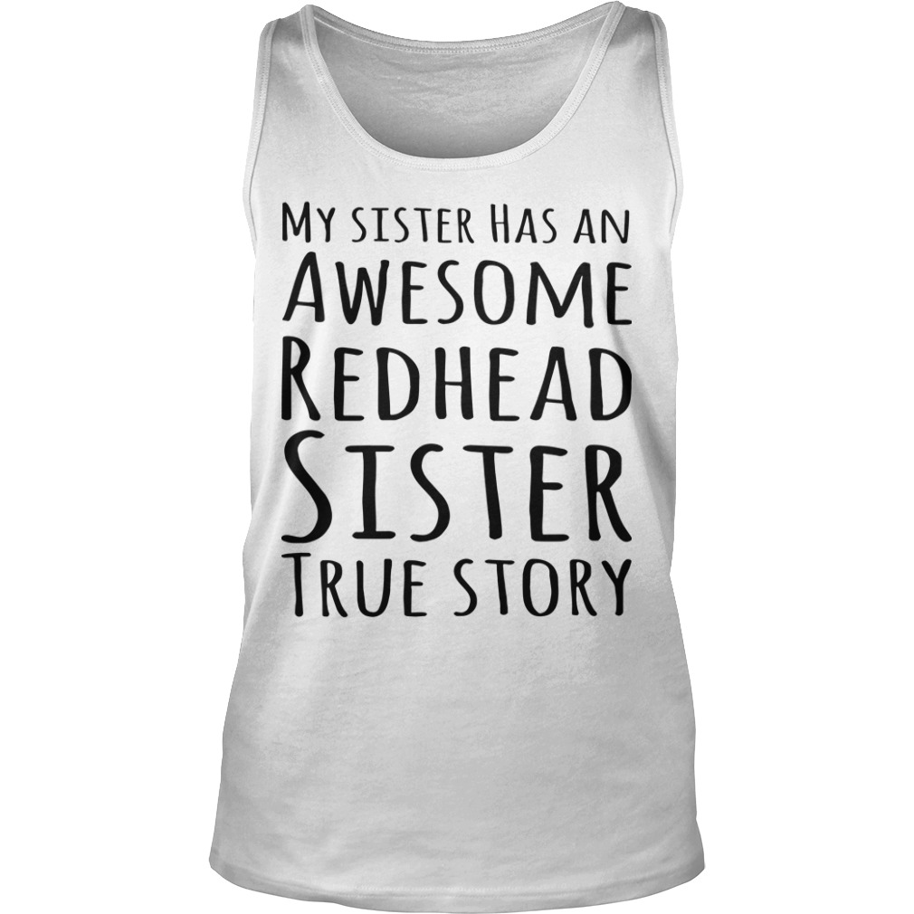 My Sister Has An Awesome Redhead Sister True Story Tank Top