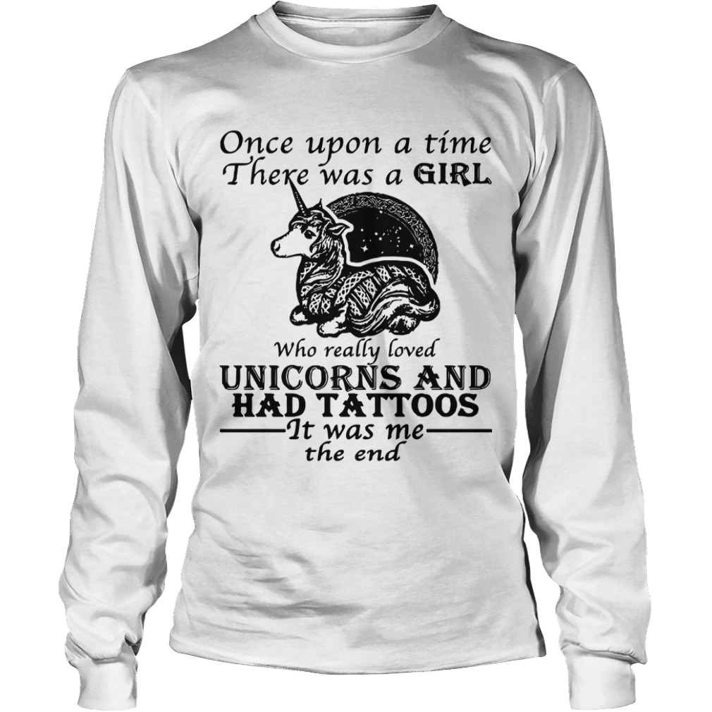 Once Upon A Time There Was A Girl Who Really Loved Unicorns And Had Tattoos Longsleeve Tee