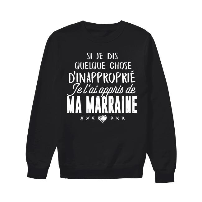 Si Je Dis Quelque Chose D'inapproprié Je L'ai Appris De Ma Marraine Sweater