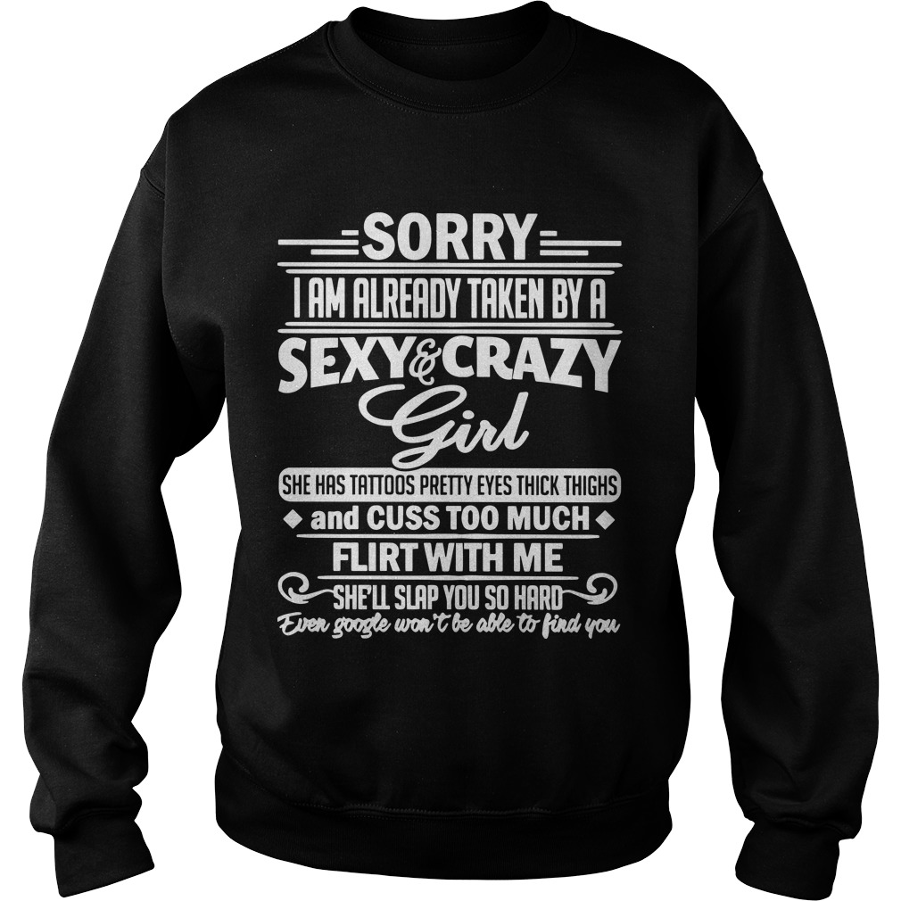 Sorry I Am Already Taken By A Sexy And Crazy Girl Has Tattoos Pretty Eyes Thick Thighs Sweater