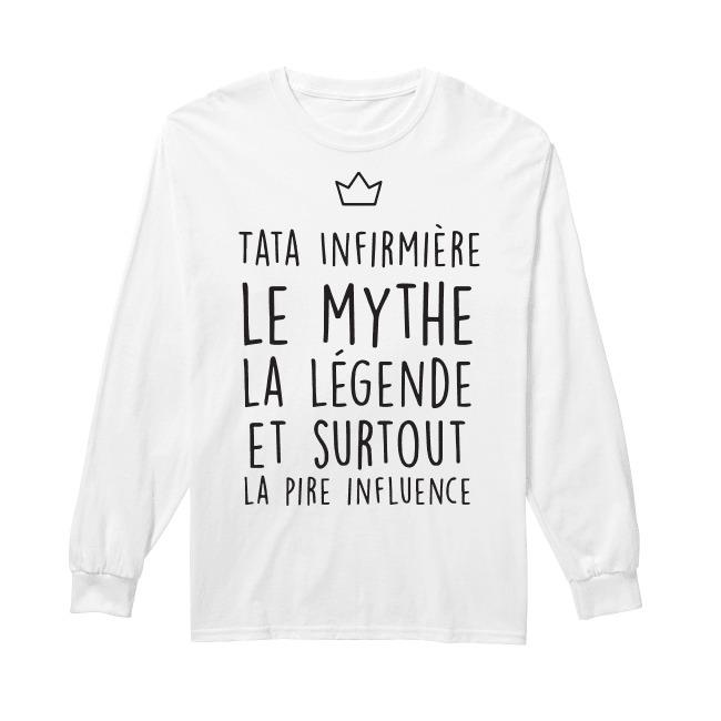 Tata Infirmière Le Mythe La Légende Et Surtout La Pire Influence Longsleeve Tee