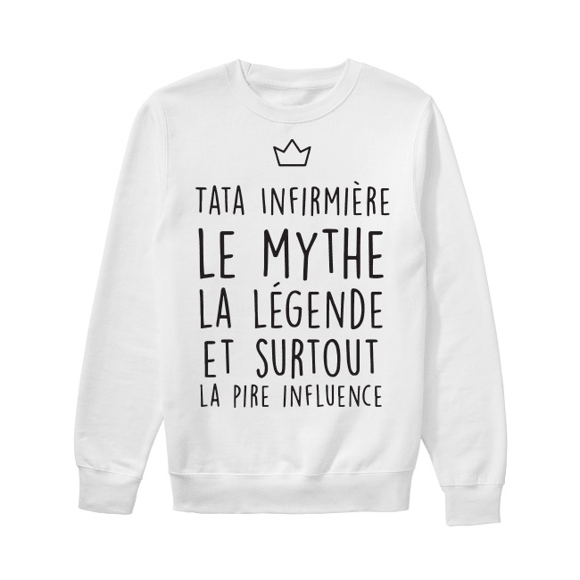 Tata Infirmière Le Mythe La Légende Et Surtout La Pire Influence Sweater
