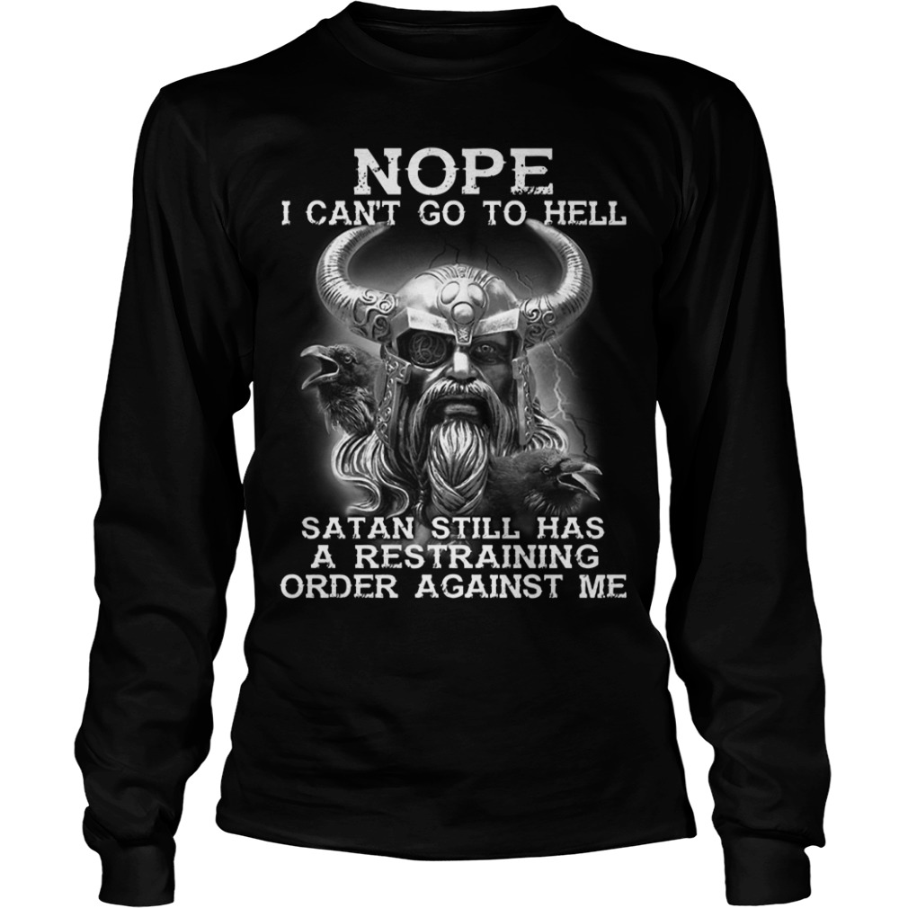 Viking Nope I Can't Go To Hell Satan Still Has A Restraining Order Against Me Longsleeve Tee