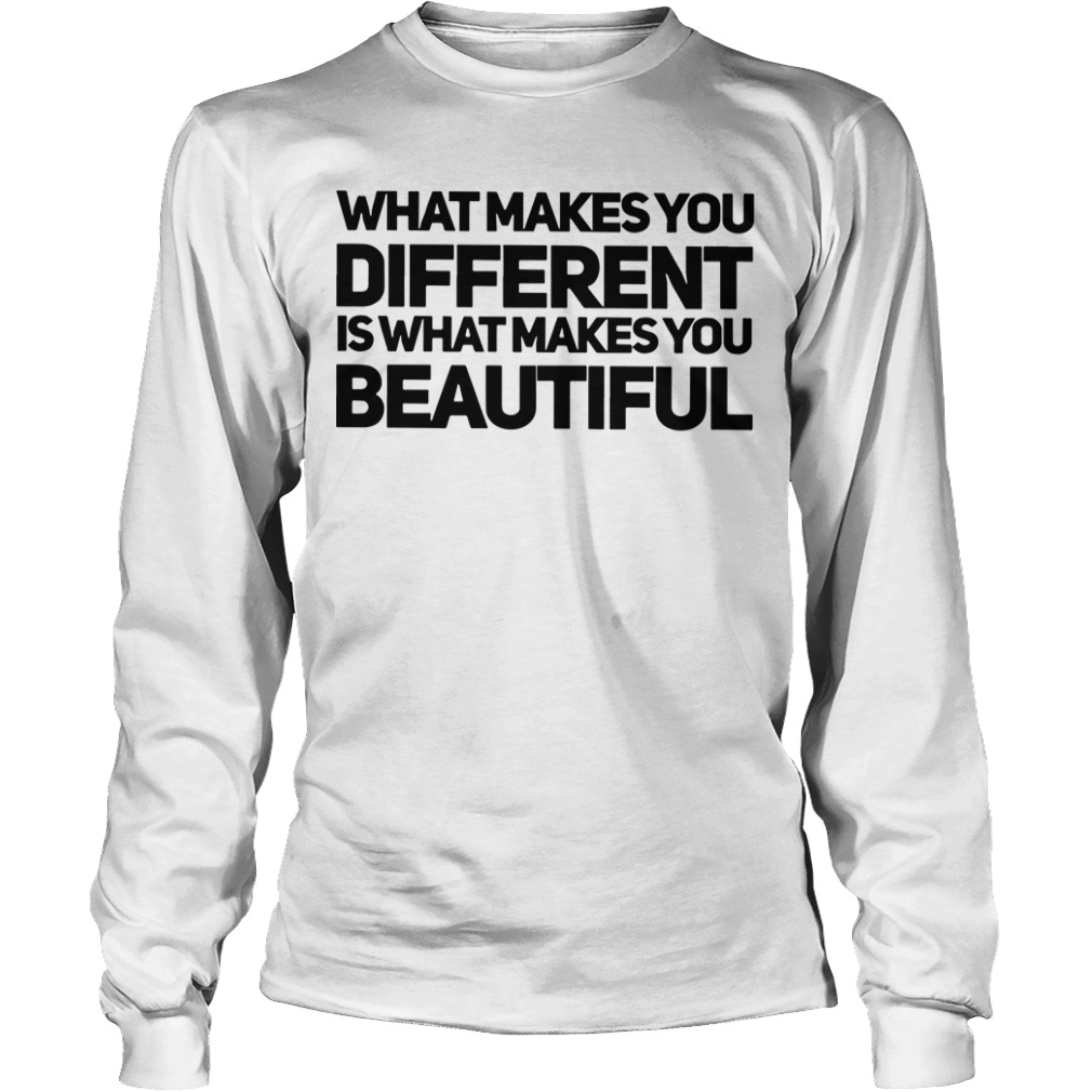What Makes You Different Is What Makes You Beautiful Longsleeve Tee