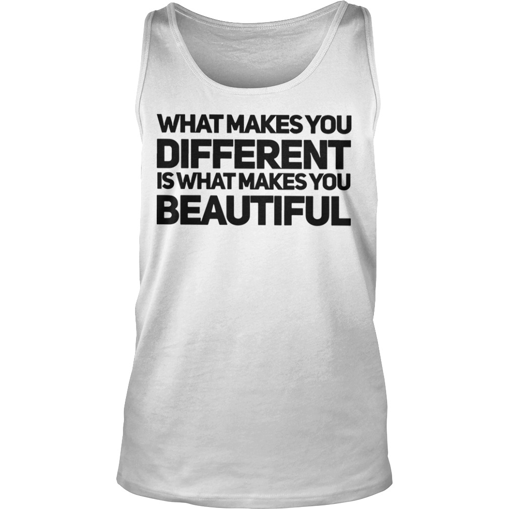 What Makes You Different Is What Makes You Beautiful Tank Top