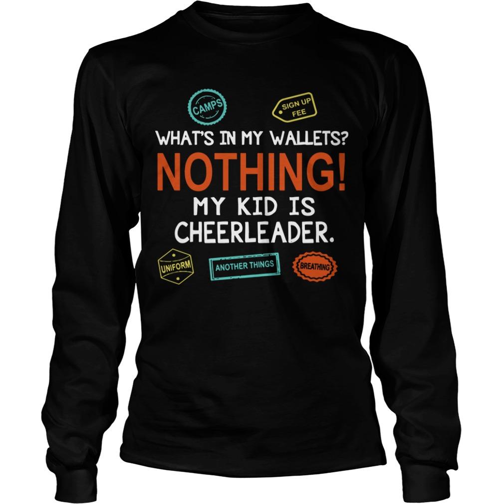 What's In My Wallets Nothing My Kid Is Cheerleader Longsleeve Tee