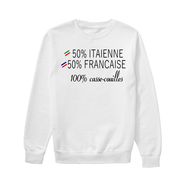 50% Italienne 50% Francaise 100% Casse Couilles Sweater