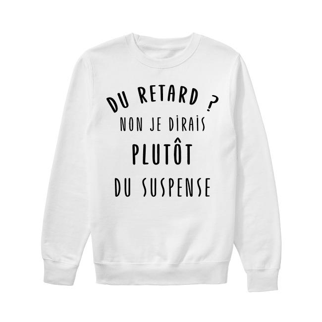 Du Retard Non Je Dirais Plutôt Du Suspense Sweater