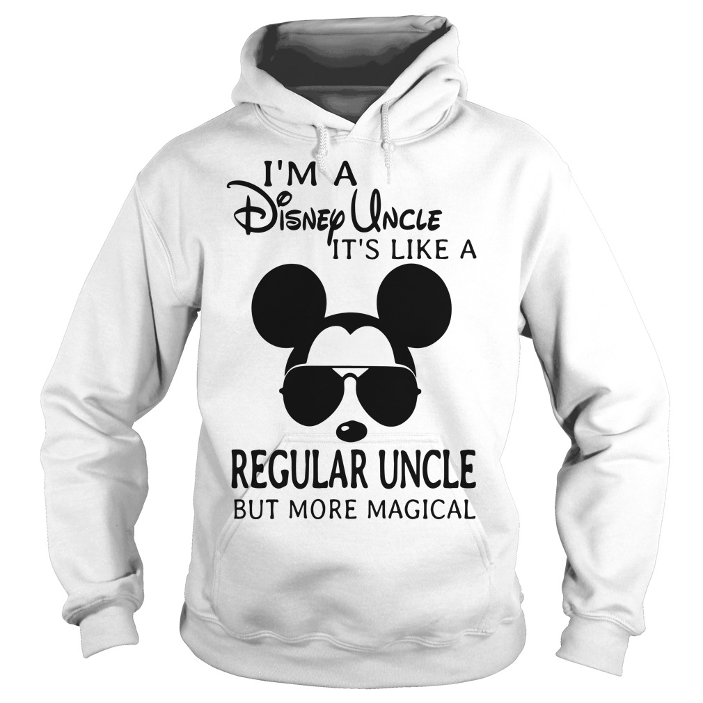 I'm A Disney Uncle It's Like A Regular Uncle But More Magical Hoodie