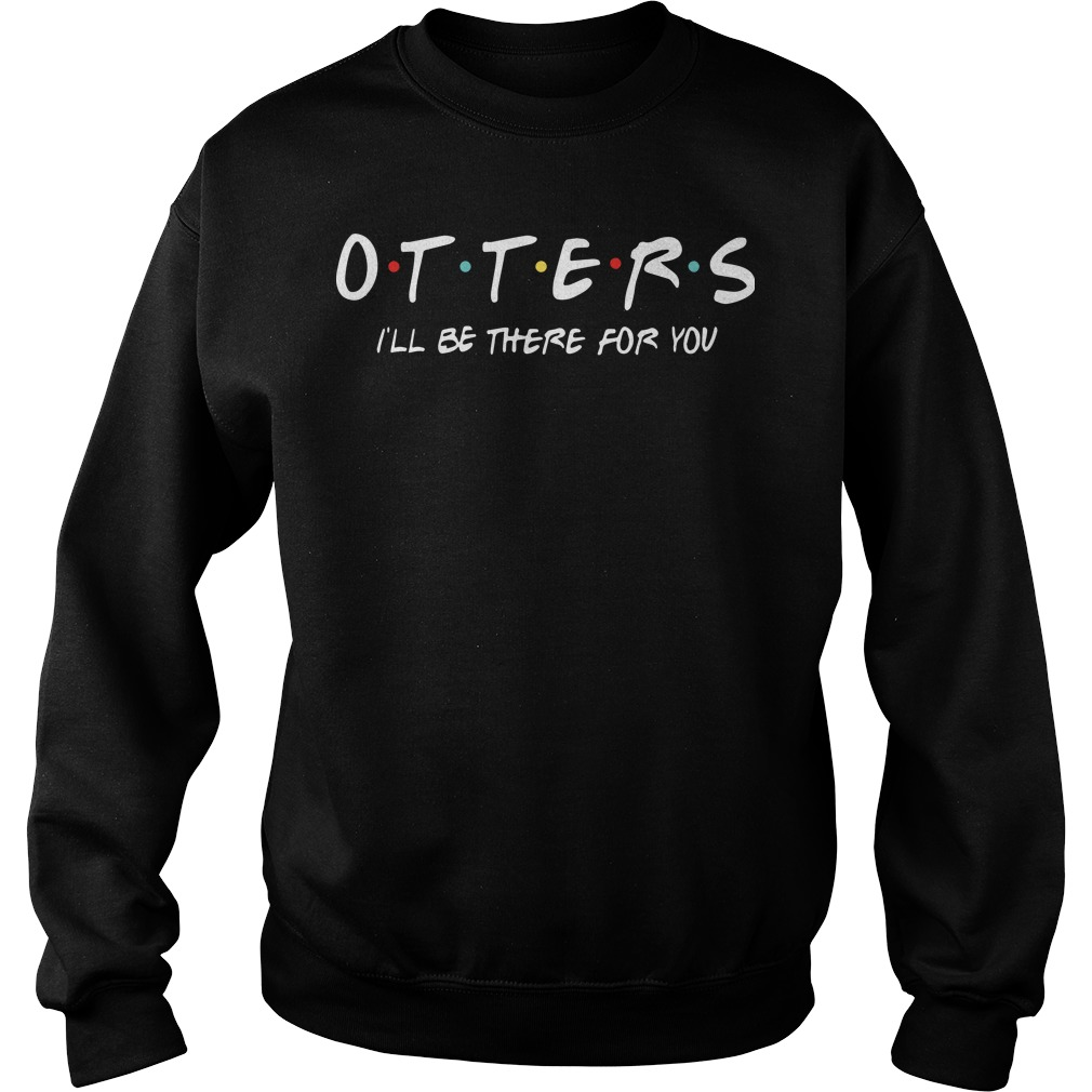 Otters I'll Be There For You Sweater