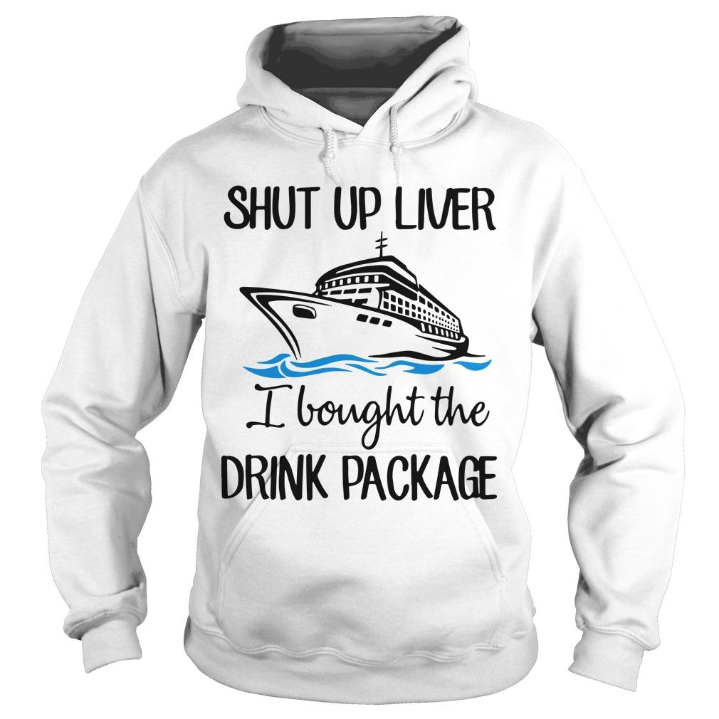 Ship Shut Up Liver I Bought The Drink Package Hoodie