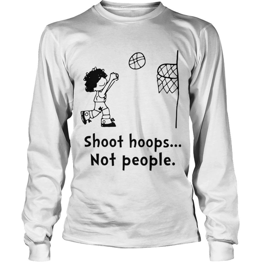 Shoot Hoops Not People Longsleeve Tee