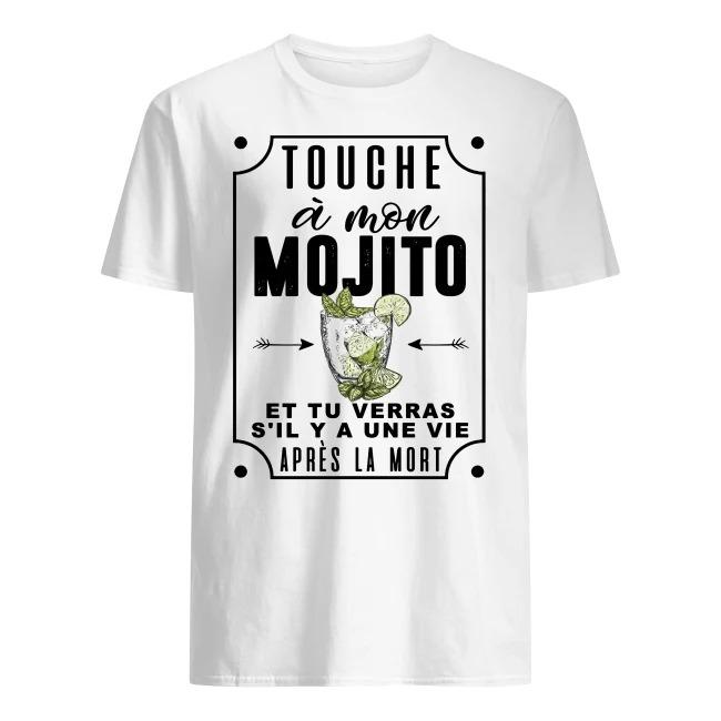 Touche À Mon Mojito Et Tu Verras S'il Y A Une Vie Après La Mort Shirt