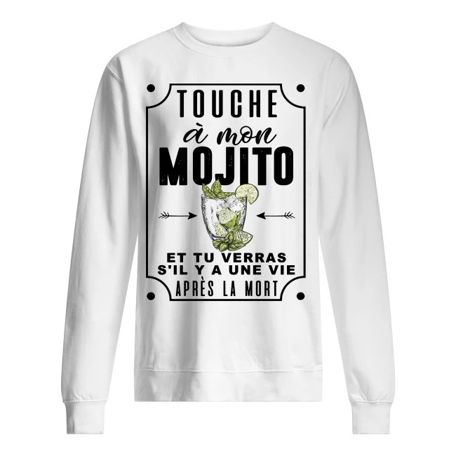 Touche À Mon Mojito Et Tu Verras S'il Y A Une Vie Après La Mort Sweater