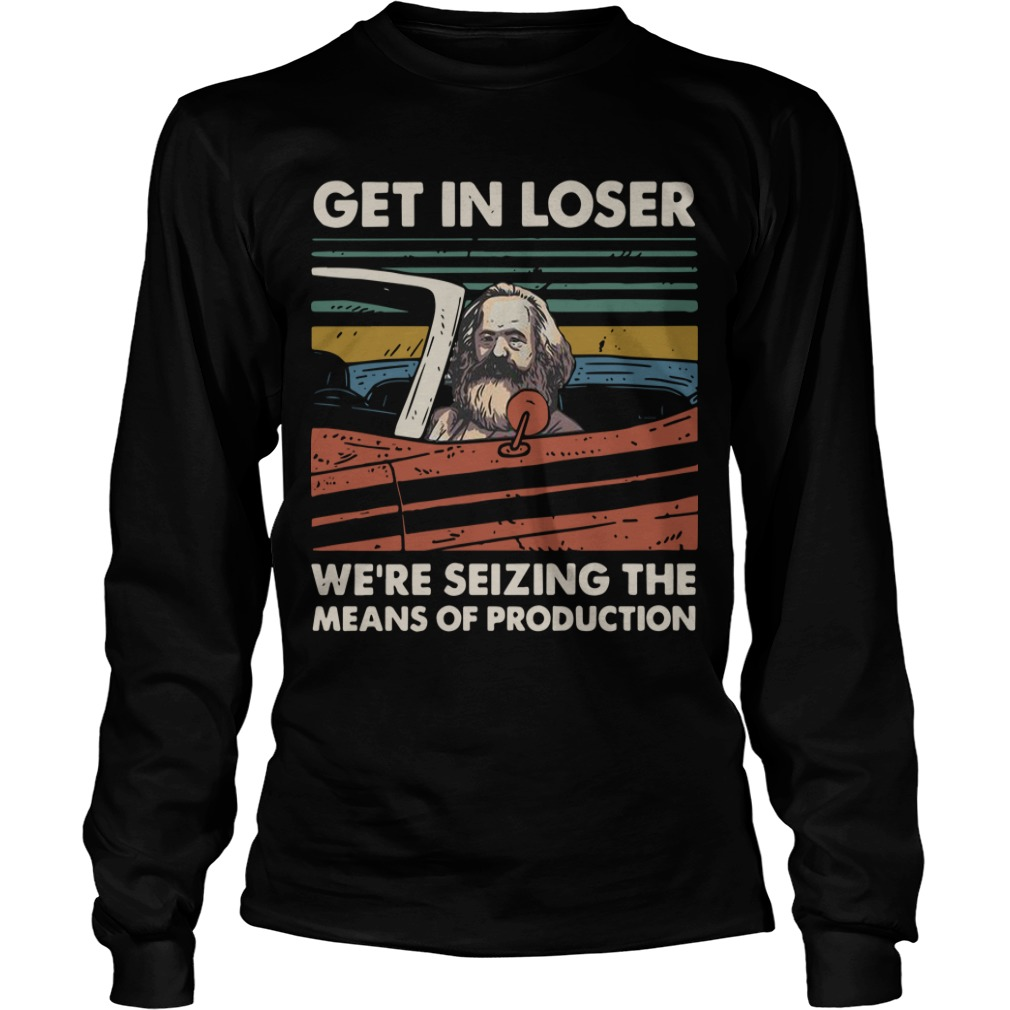 Vintage Karl Marx Get In Loser We're Seizing The Means Of Production Longsleeve Tee