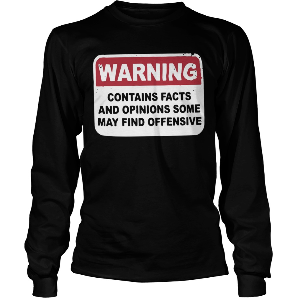 Warning Contains Facts And Opinions Some May Find Offensive Longsleeve Tee
